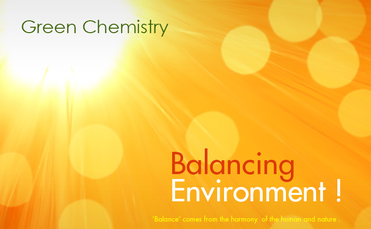 Green Chemistry, Balancing Environment!, 'Balance' comes from the harmony  of the human and nature.