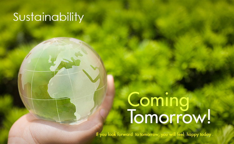 Sustainability, Coming Tomorrow!, If you look forward  to tomorrow, you will feel  happy today .